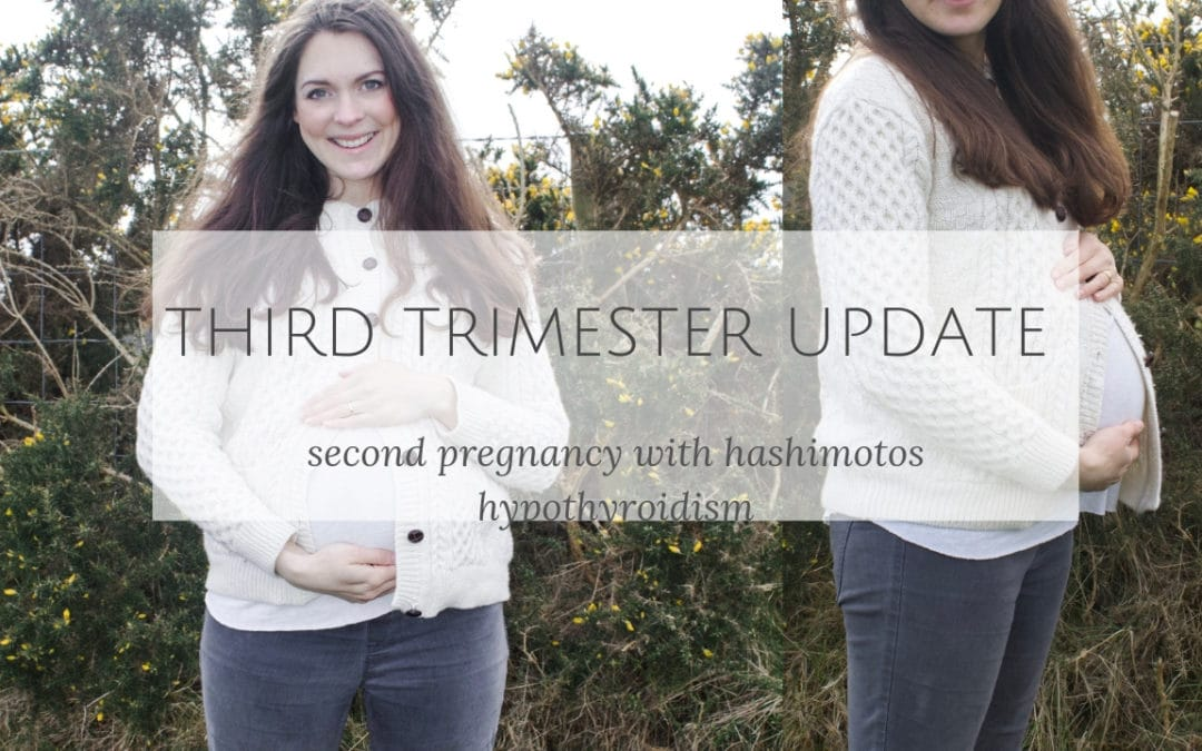 Third Trimester Update-Natural Pregnancy with Hashimotos Hypothyroidism