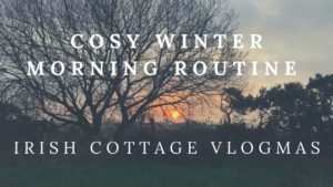 cosy winter morning routine Irish cottage vlogmas